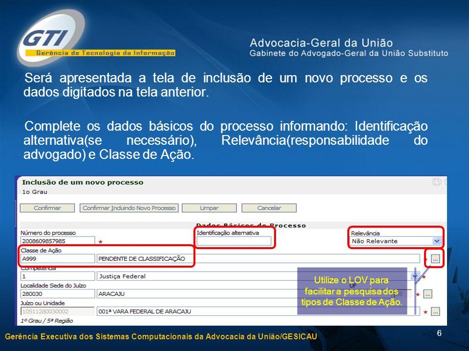 Gerência Executiva dos Sistemas Computacionais da Advocacia da União/GESICAU 6 Será apresentada a tela de inclusão de um novo processo e os dados digitados na tela anterior.