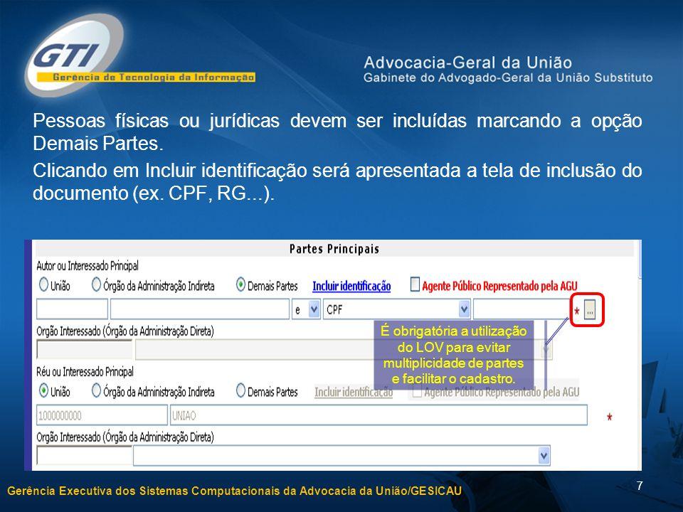 Gerência Executiva dos Sistemas Computacionais da Advocacia da União/GESICAU 7 Pessoas físicas ou jurídicas devem ser incluídas marcando a opção Demais Partes.