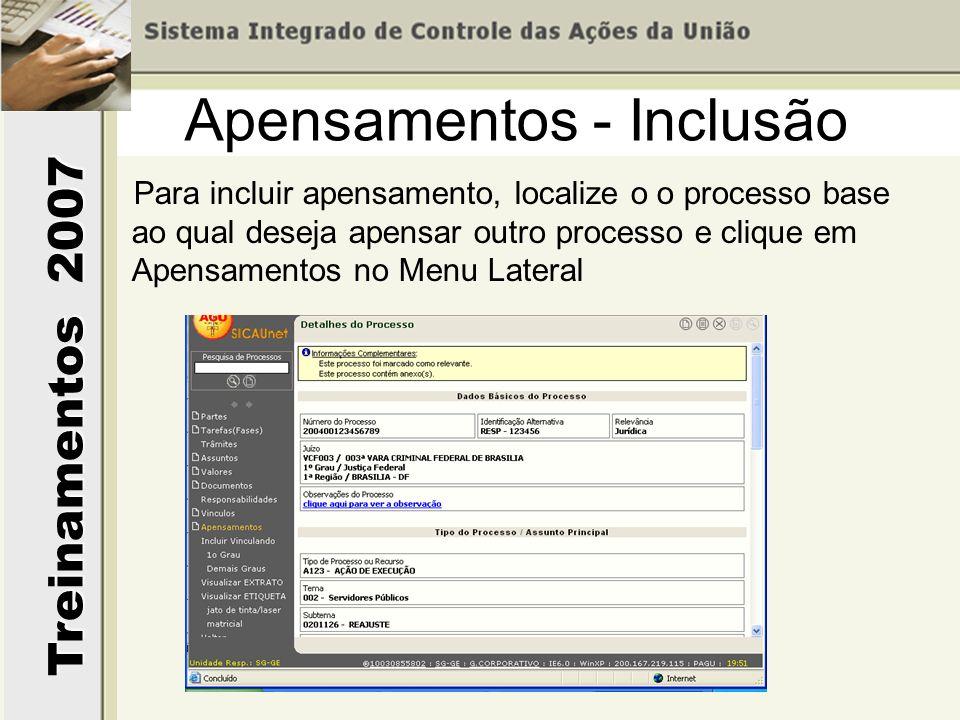 Treinamentos 2007 Apensamentos - Inclusão Para incluir apensamento, localize o o processo base ao qual deseja apensar outro processo e clique em Apensamentos no Menu Lateral