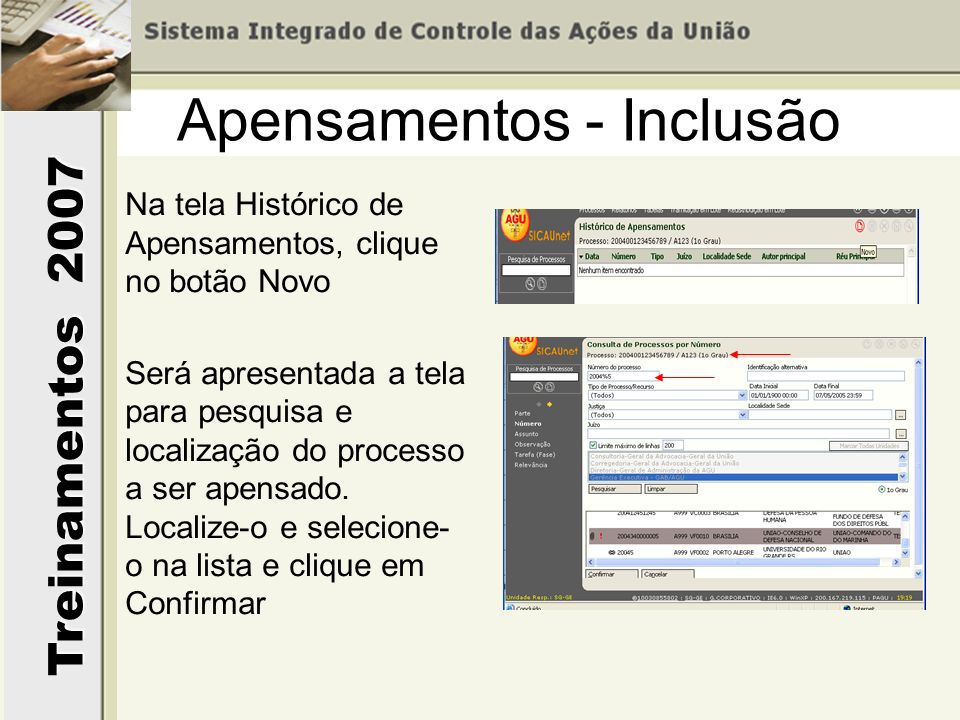 Treinamentos 2007 Apensamentos - Inclusão Na tela Histórico de Apensamentos, clique no botão Novo Será apresentada a tela para pesquisa e localização do processo a ser apensado.