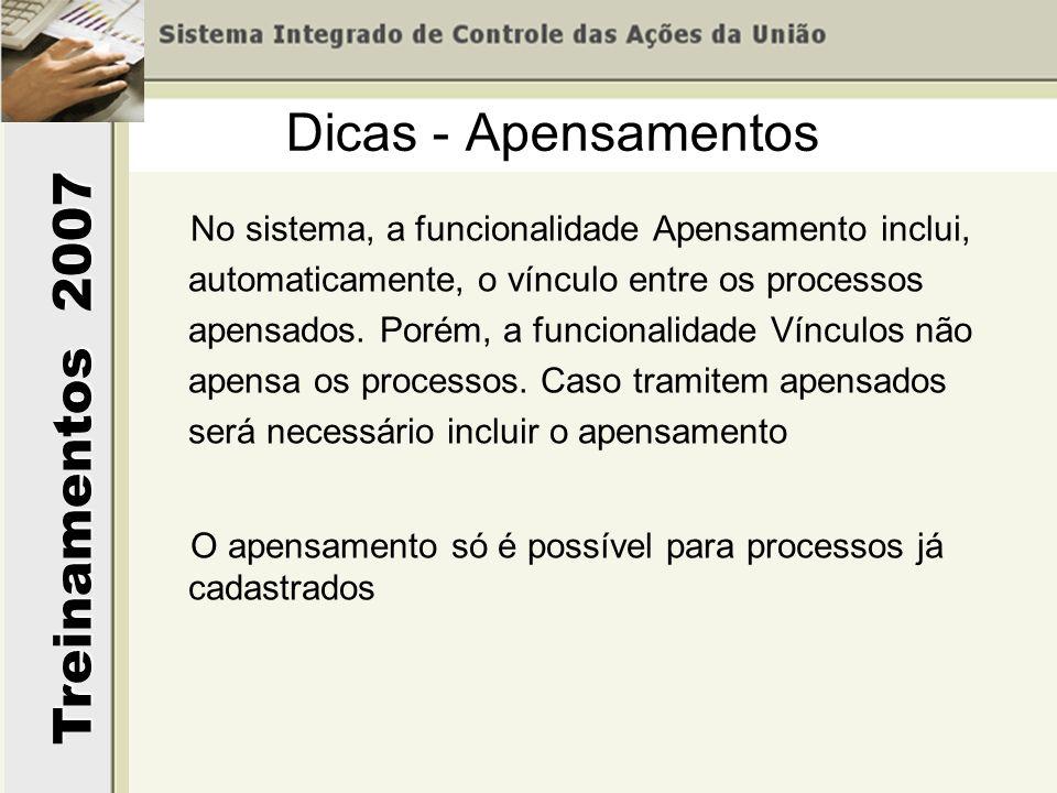 Treinamentos 2007 No sistema, a funcionalidade Apensamento inclui, automaticamente, o vínculo entre os processos apensados. Porém, a funcionalidade Ví