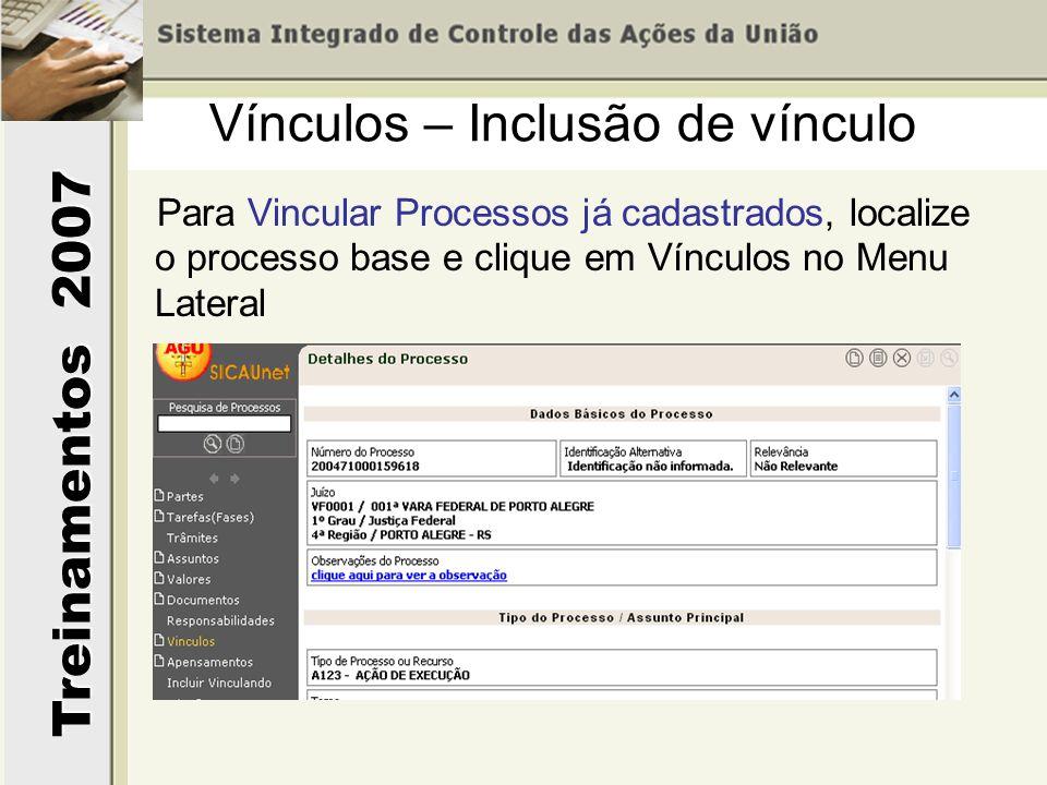 Treinamentos 2007 Para Vincular Processos já cadastrados, localize o processo base e clique em Vínculos no Menu Lateral Vínculos – Inclusão de vínculo
