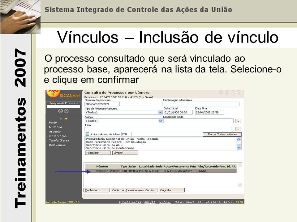 Treinamentos 2007 O processo consultado que será vinculado ao processo base, aparecerá na lista da tela. Selecione-o e clique em confirmar Vínculos –