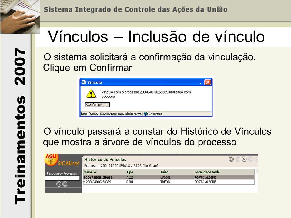 Treinamentos 2007 O sistema solicitará a confirmação da vinculação. Clique em Confirmar O vínculo passará a constar do Histórico de Vínculos que mostr