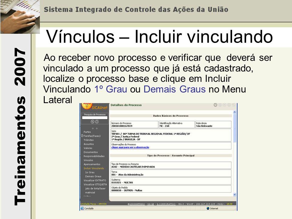 Treinamentos 2007 Vínculos – Incluir vinculando Ao receber novo processo e verificar que deverá ser vinculado a um processo que já está cadastrado, lo