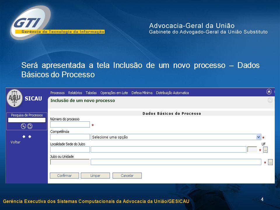 Gerência Executiva dos Sistemas Computacionais da Advocacia da União/GESICAU 5 Número do Processo - Digitar o NUP (Número Único de Protocolo).