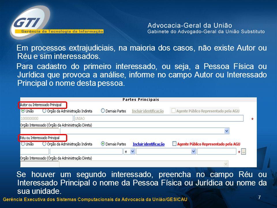 Gerência Executiva dos Sistemas Computacionais da Advocacia da União/GESICAU 7 Em processos extrajudiciais, na maioria dos casos, não existe Autor ou Réu e sim interessados.