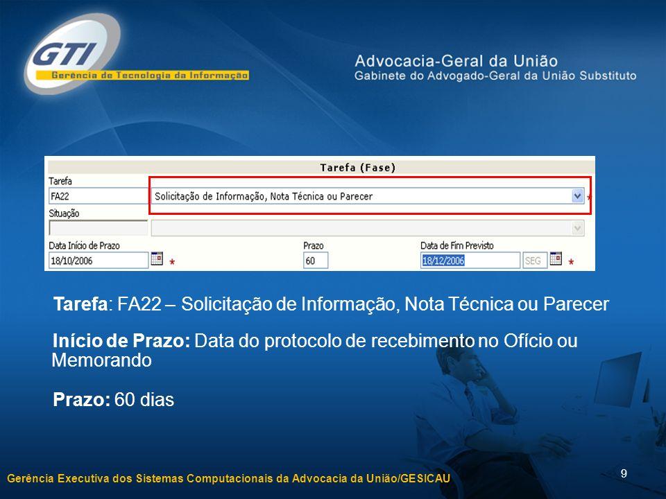 Gerência Executiva dos Sistemas Computacionais da Advocacia da União/GESICAU 10 Atenção: Atenção: Poderão ser registradas várias FA22 no mesmo processo.