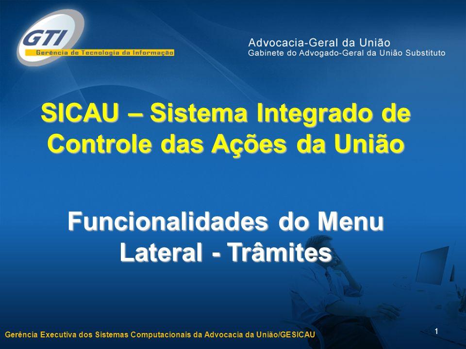 Gerência Executiva dos Sistemas Computacionais da Advocacia da União/GESICAU 2 Funcionalidades do Menu Lateral - Trâmites Trâmite é o registro da movimentação do(s) dossiê(s) auxiliar(es) do(s) processo(s) entre setores ou unidades.