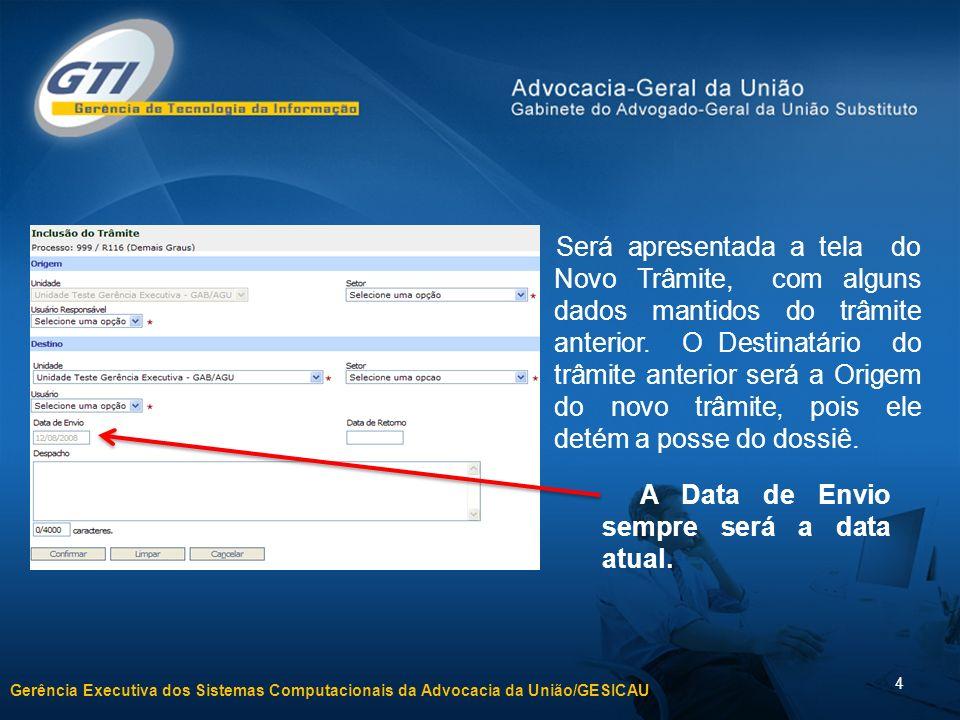 Gerência Executiva dos Sistemas Computacionais da Advocacia da União/GESICAU 4 Será apresentada a tela do Novo Trâmite, com alguns dados mantidos do trâmite anterior.