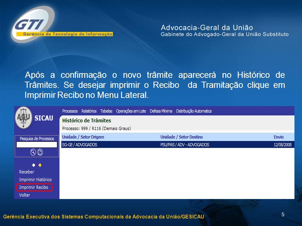 Gerência Executiva dos Sistemas Computacionais da Advocacia da União/GESICAU 6 Ao receber um dossiê de outra Unidade ou Setor, localize o processo no sistema e clique em Trâmites no Menu Lateral.