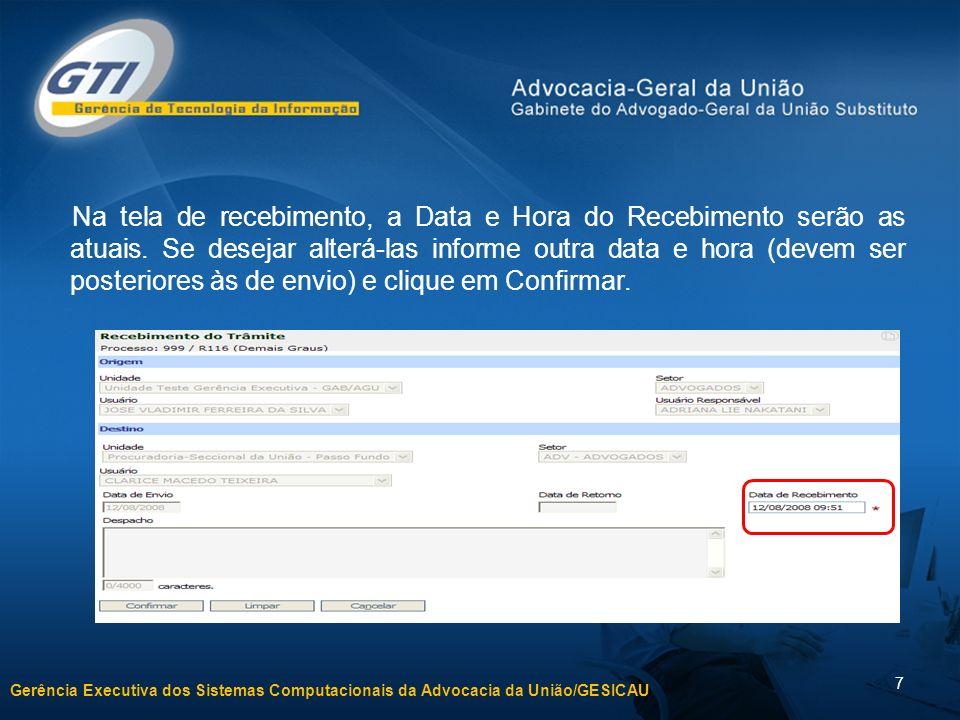 Gerência Executiva dos Sistemas Computacionais da Advocacia da União/GESICAU 7 Na tela de recebimento, a Data e Hora do Recebimento serão as atuais.