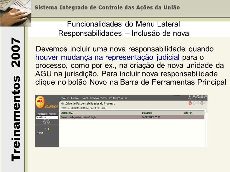 Treinamentos 2007 Devemos incluir uma nova responsabilidade quando houver mudança na representação judicial para o processo, como por ex., na criação de nova unidade da AGU na jurisdição.