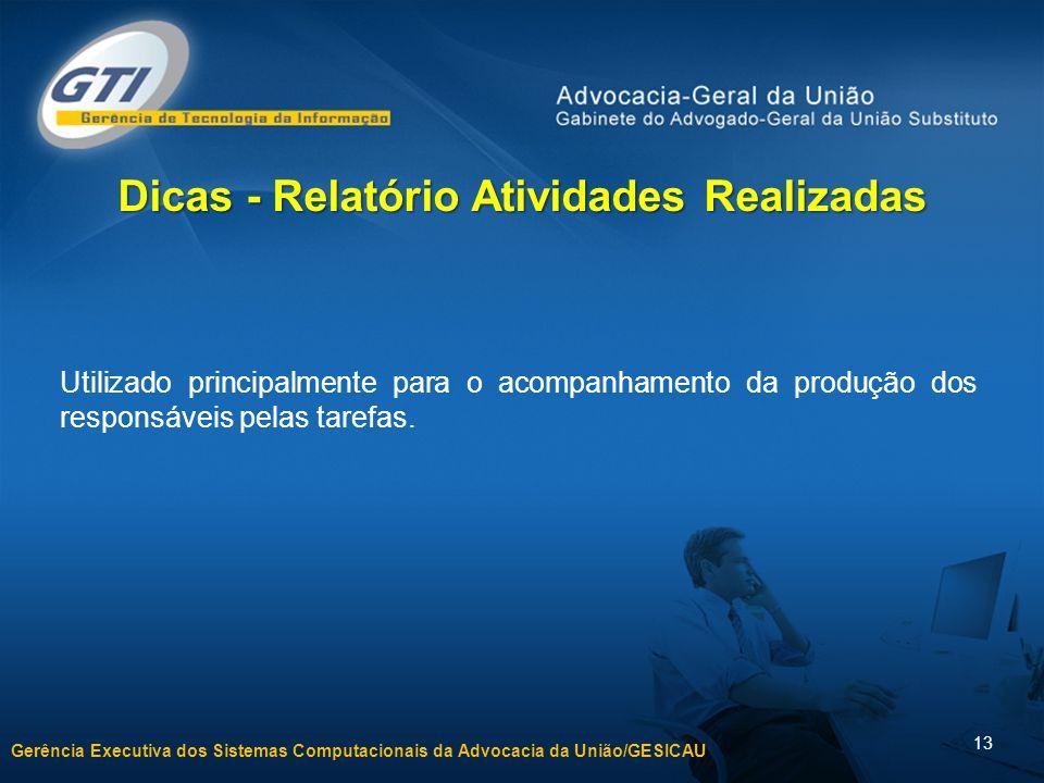 Gerência Executiva dos Sistemas Computacionais da Advocacia da União/GESICAU 13 Dicas - Relatório Atividades Realizadas Utilizado principalmente para
