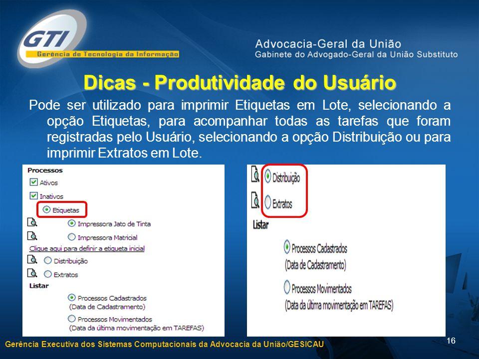 Gerência Executiva dos Sistemas Computacionais da Advocacia da União/GESICAU 16 Dicas - Produtividade do Usuário Pode ser utilizado para imprimir Etiq