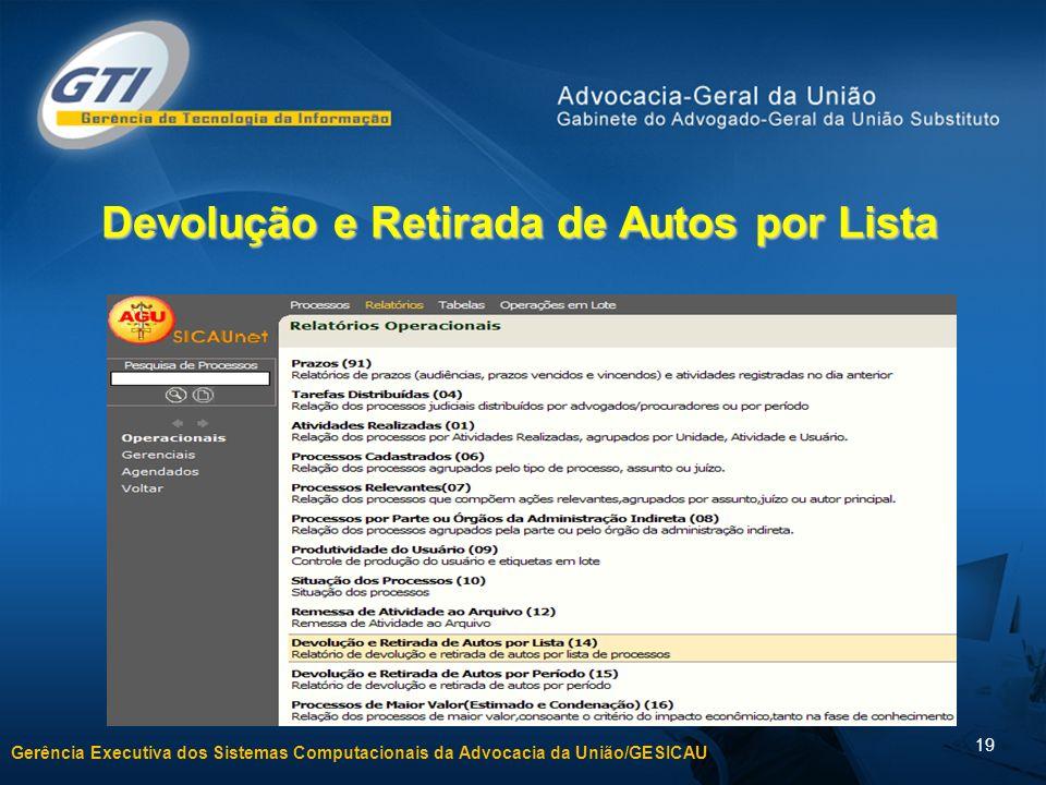 Gerência Executiva dos Sistemas Computacionais da Advocacia da União/GESICAU 19 Devolução e Retirada de Autos por Lista