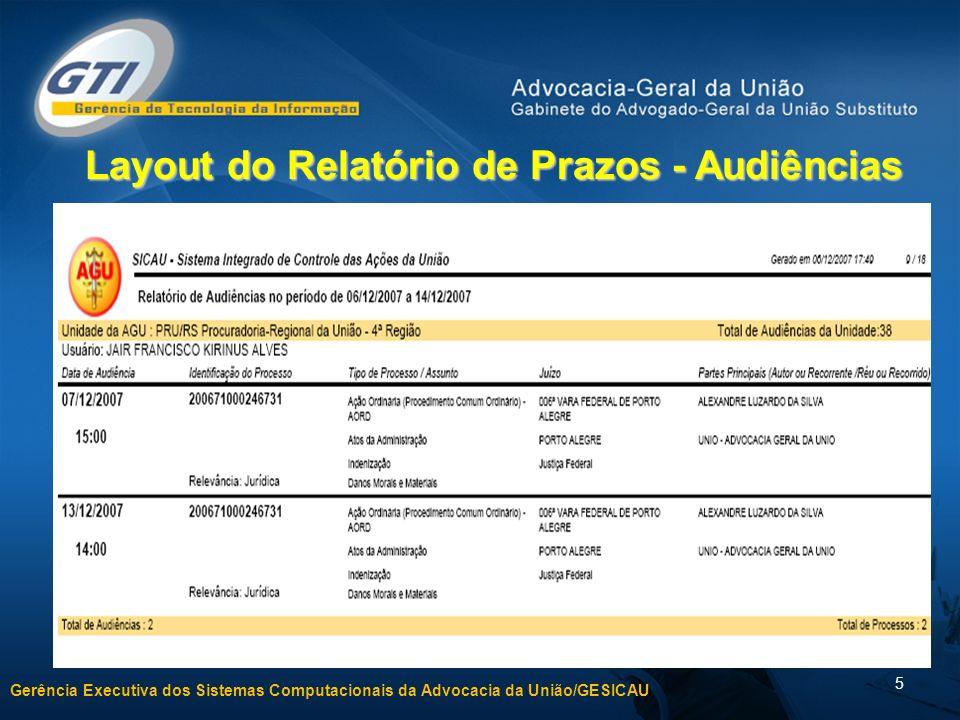 Gerência Executiva dos Sistemas Computacionais da Advocacia da União/GESICAU 5 Layout do Relatório de Prazos - Audiências