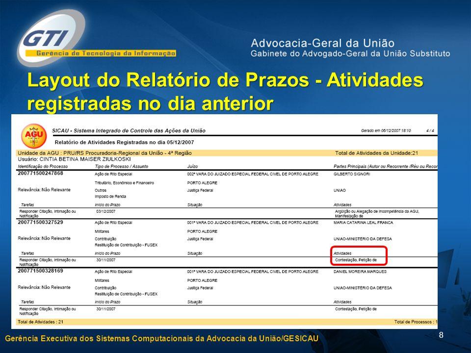 Gerência Executiva dos Sistemas Computacionais da Advocacia da União/GESICAU 8 Layout do Relatório de Prazos - Atividades registradas no dia anterior