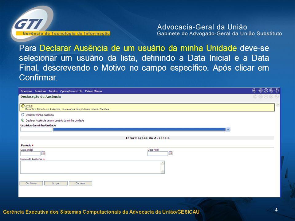 Gerência Executiva dos Sistemas Computacionais da Advocacia da União/GESICAU 5 Demonstrar no sistema.