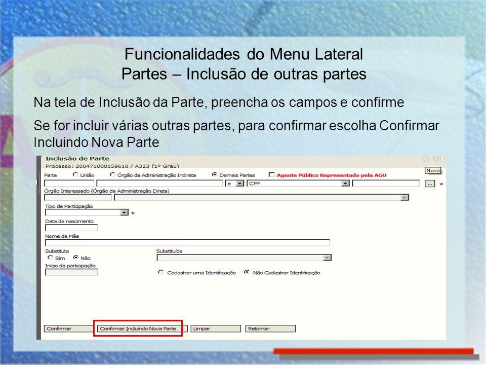 Para incluir o advogado da parte, localize o processo e clique em Partes no Menu Lateral Funcionalidades do Menu Lateral Partes – Inclusão do advogado da parte
