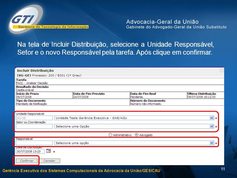 Gerência Executiva dos Sistemas Computacionais da Advocacia da União/GESICAU 11 Na tela de Incluir Distribuição, selecione a Unidade Responsável, Seto