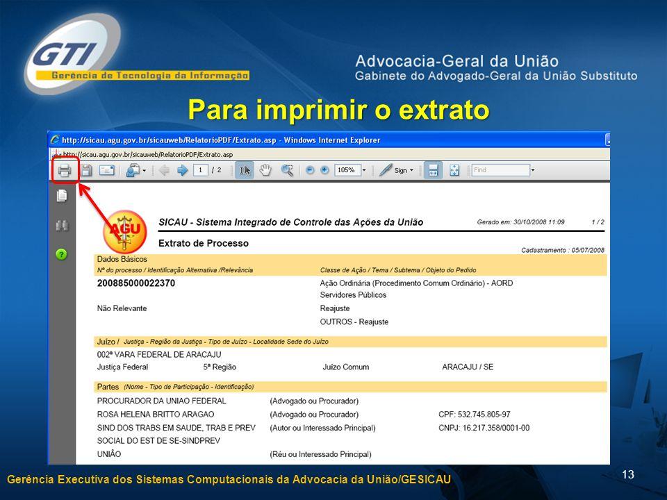 Gerência Executiva dos Sistemas Computacionais da Advocacia da União/GESICAU 13 Para imprimir o extrato