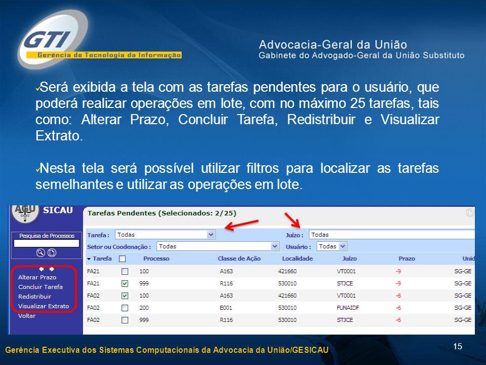 Gerência Executiva dos Sistemas Computacionais da Advocacia da União/GESICAU 15 Será exibida a tela com as tarefas pendentes para o usuário, que poder