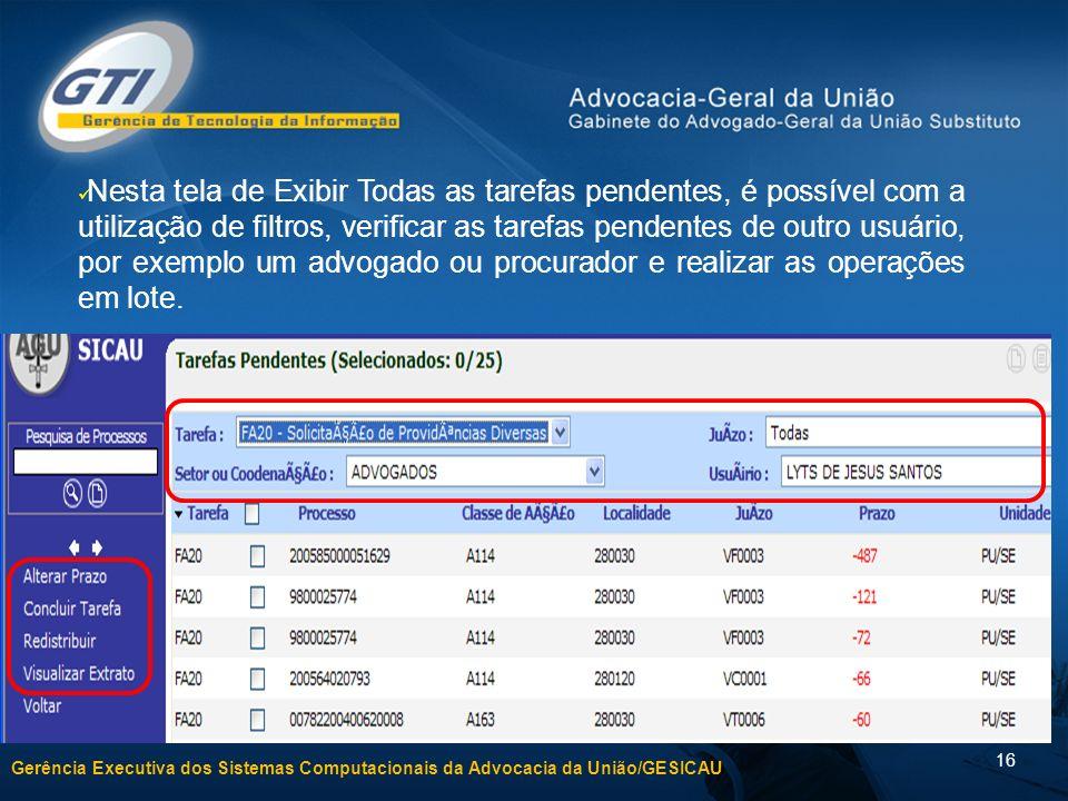 Gerência Executiva dos Sistemas Computacionais da Advocacia da União/GESICAU 16 Nesta tela de Exibir Todas as tarefas pendentes, é possível com a util