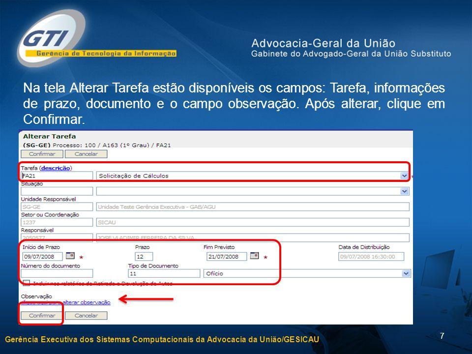 Gerência Executiva dos Sistemas Computacionais da Advocacia da União/GESICAU 7 Na tela Alterar Tarefa estão disponíveis os campos: Tarefa, informações