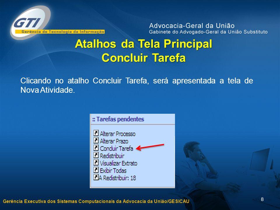 Gerência Executiva dos Sistemas Computacionais da Advocacia da União/GESICAU 8 Clicando no atalho Concluir Tarefa, será apresentada a tela de Nova Ati