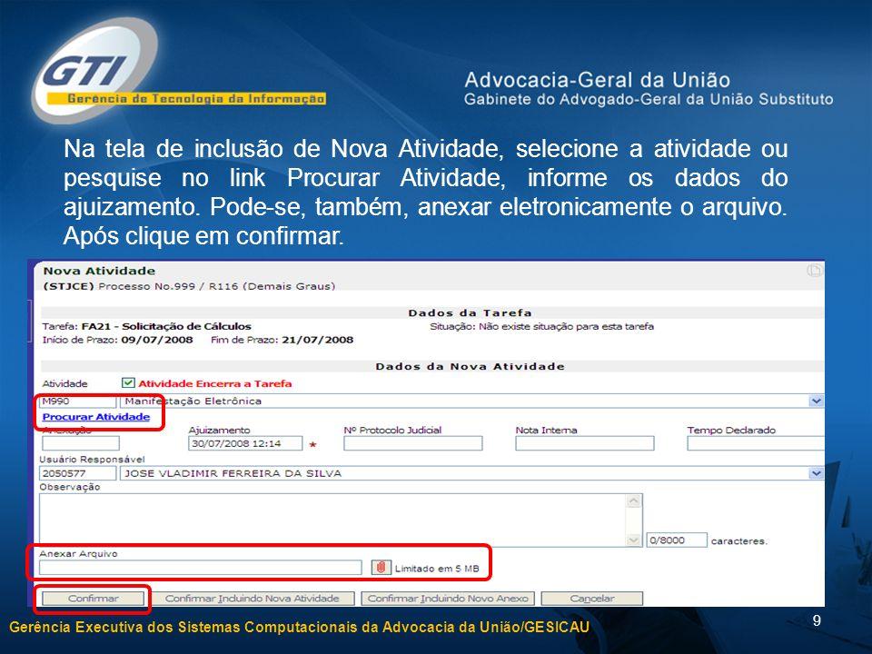 Gerência Executiva dos Sistemas Computacionais da Advocacia da União/GESICAU 9 Na tela de inclusão de Nova Atividade, selecione a atividade ou pesquis
