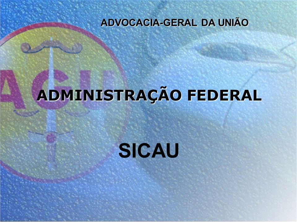 ADVOCACIA-GERAL DA UNIÃO ADMINISTRAÇÃO FEDERAL SICAU