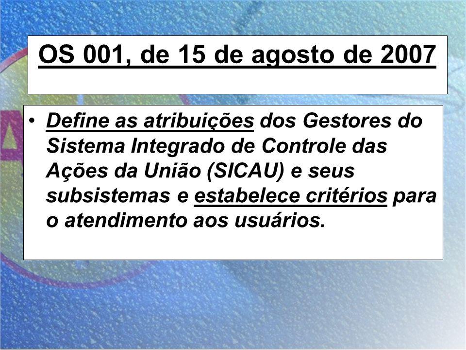 OS 001, de 15 de agosto de 2007 Define as atribuições dos Gestores do Sistema Integrado de Controle das Ações da União (SICAU) e seus subsistemas e es