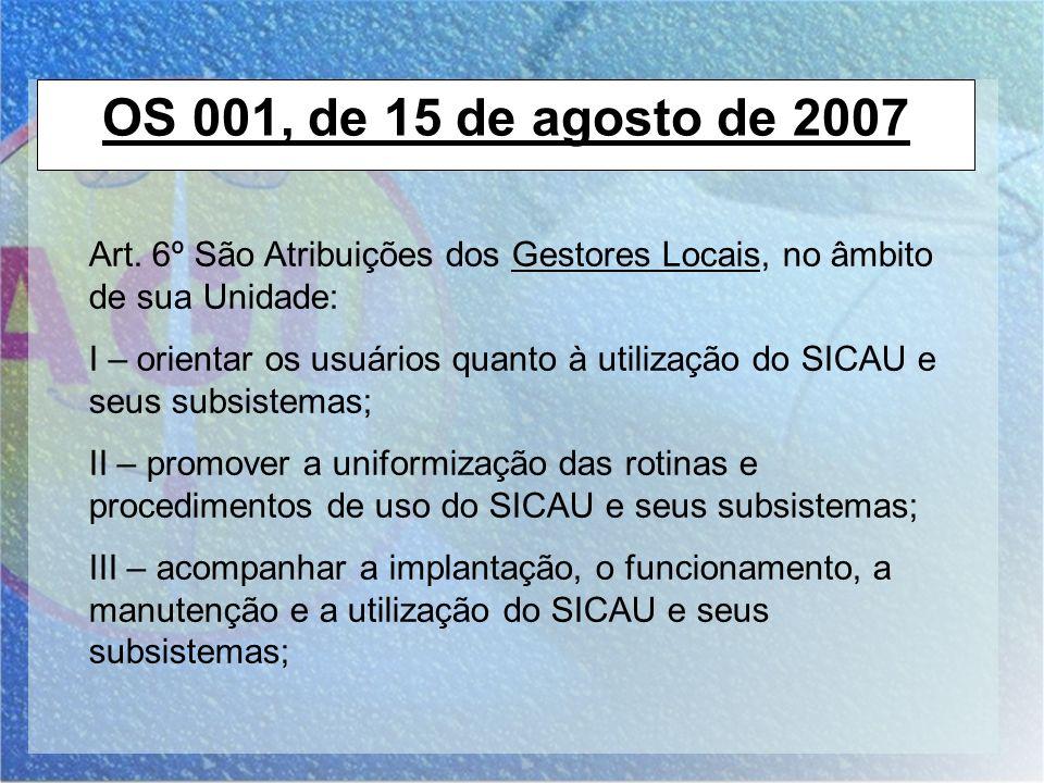 OS 001, de 15 de agosto de 2007 Art. 6º São Atribuições dos Gestores Locais, no âmbito de sua Unidade: I – orientar os usuários quanto à utilização do
