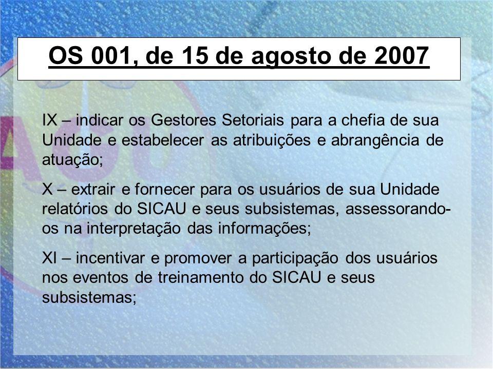 OS 001, de 15 de agosto de 2007 IX – indicar os Gestores Setoriais para a chefia de sua Unidade e estabelecer as atribuições e abrangência de atuação;