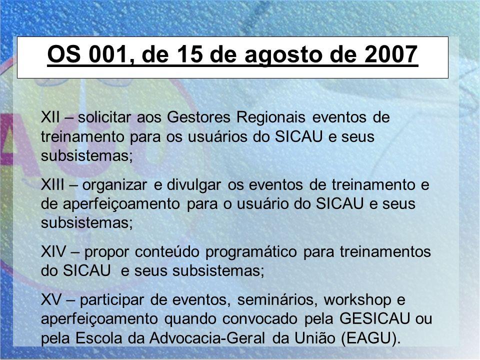 OS 001, de 15 de agosto de 2007 XII – solicitar aos Gestores Regionais eventos de treinamento para os usuários do SICAU e seus subsistemas; XIII – org