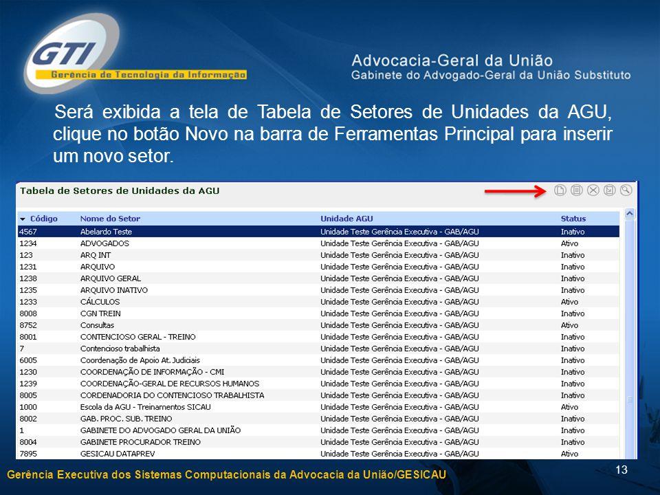 Gerência Executiva dos Sistemas Computacionais da Advocacia da União/GESICAU 13 Será exibida a tela de Tabela de Setores de Unidades da AGU, clique no