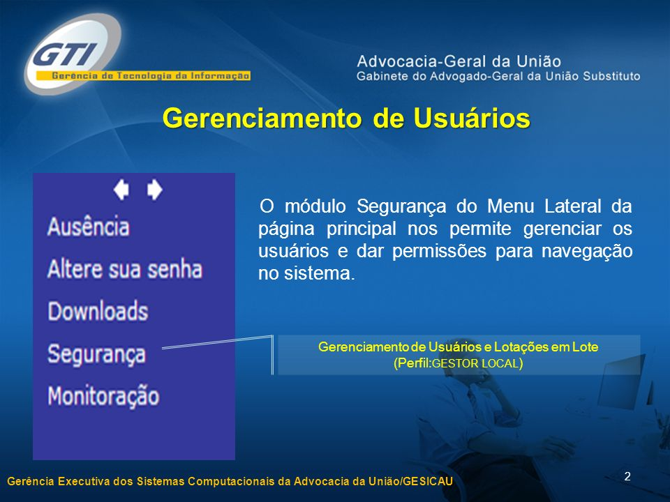 Gerência Executiva dos Sistemas Computacionais da Advocacia da União/GESICAU 2 Gerenciamento de Usuários e Lotações em Lote (Perfil: GESTOR LOCAL ) O
