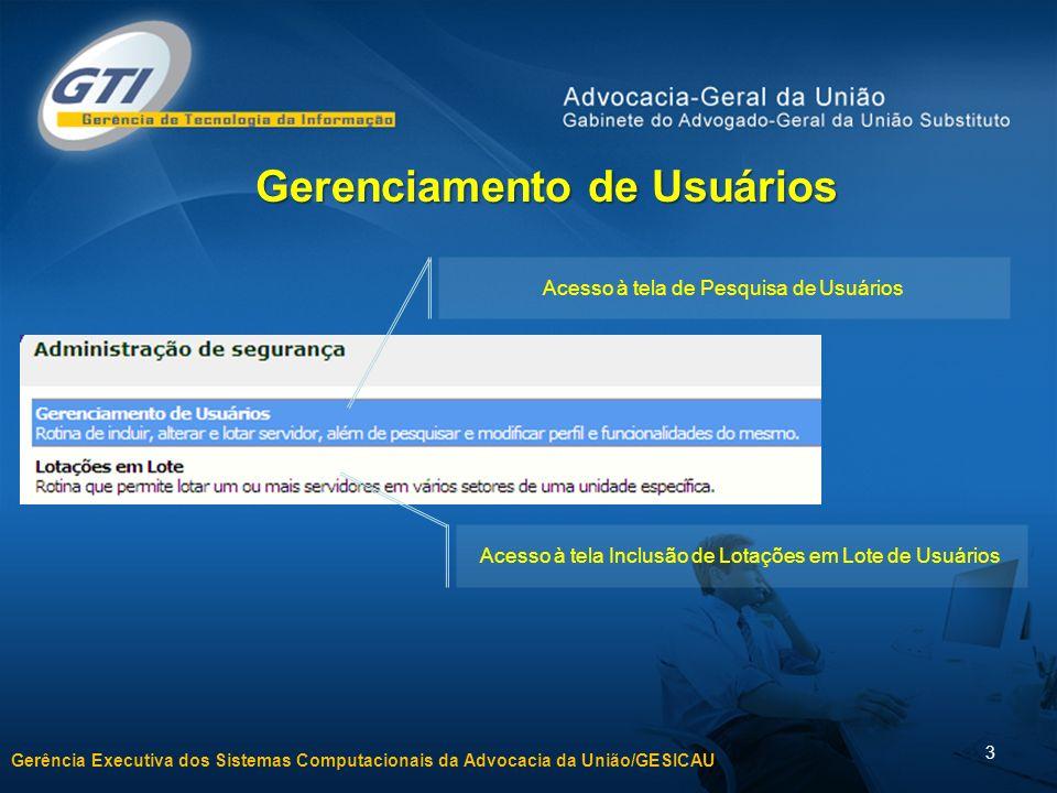 Gerência Executiva dos Sistemas Computacionais da Advocacia da União/GESICAU 3 Acesso à tela de Pesquisa de Usuários Acesso à tela Inclusão de Lotaçõe