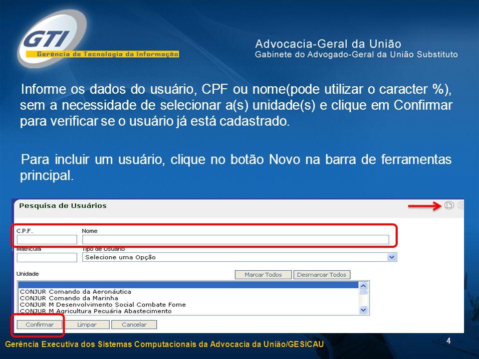 Gerência Executiva dos Sistemas Computacionais da Advocacia da União/GESICAU 4 Informe os dados do usuário, CPF ou nome(pode utilizar o caracter %), s