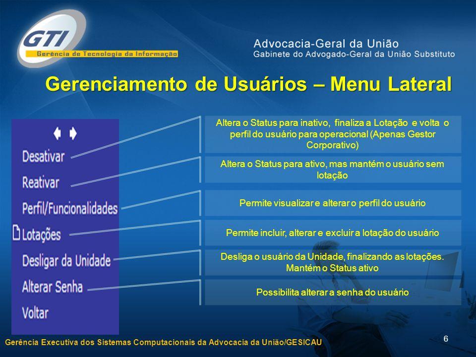 Gerência Executiva dos Sistemas Computacionais da Advocacia da União/GESICAU 6 Altera o Status para inativo, finaliza a Lotação e volta o perfil do us