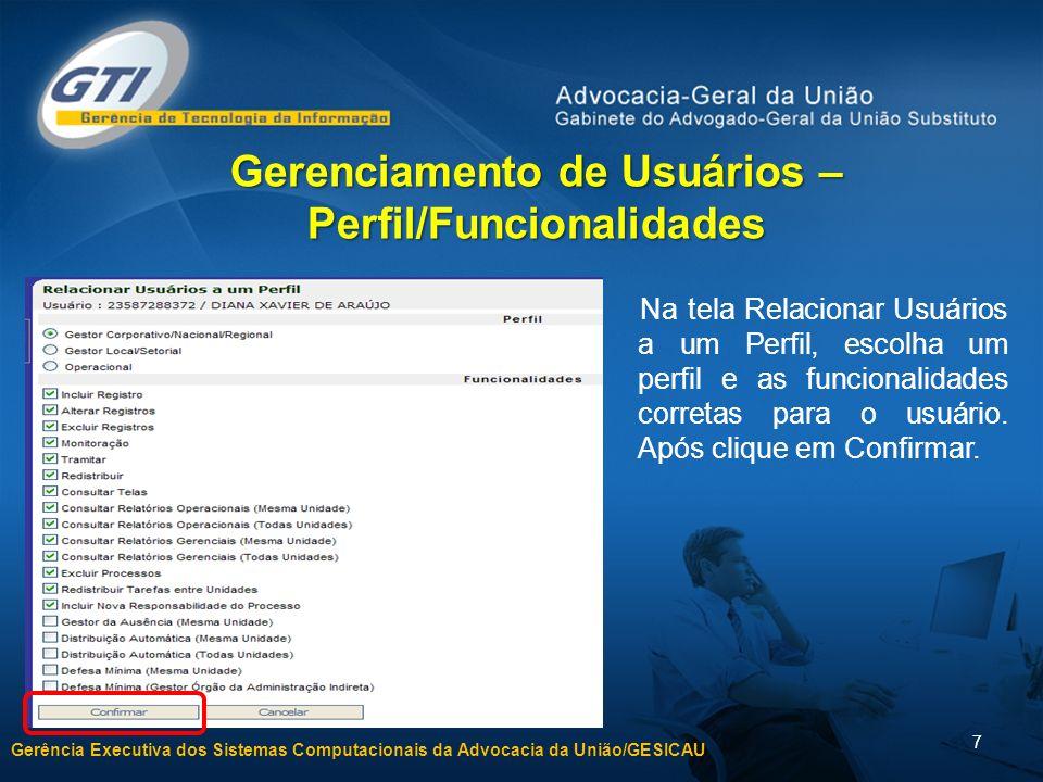 Gerência Executiva dos Sistemas Computacionais da Advocacia da União/GESICAU 7 Gerenciamento de Usuários – Perfil/Funcionalidades Na tela Relacionar U