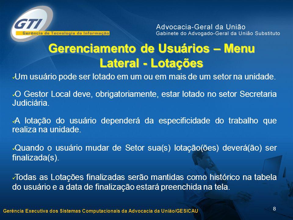 Gerência Executiva dos Sistemas Computacionais da Advocacia da União/GESICAU 8 Gerenciamento de Usuários – Menu Lateral - Lotações Um usuário pode ser