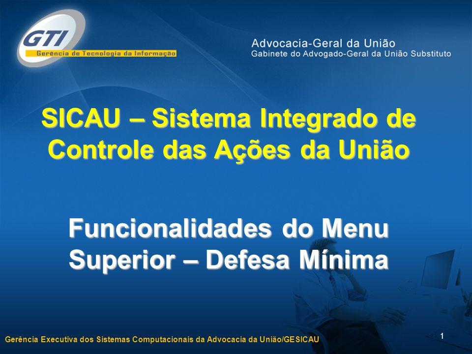 Gerência Executiva dos Sistemas Computacionais da Advocacia da União/GESICAU 1 SICAU – Sistema Integrado de Controle das Ações da União Funcionalidades do Menu Superior – Defesa Mínima