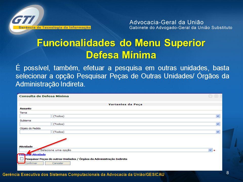 Gerência Executiva dos Sistemas Computacionais da Advocacia da União/GESICAU 9 Demonstrar no sistema.
