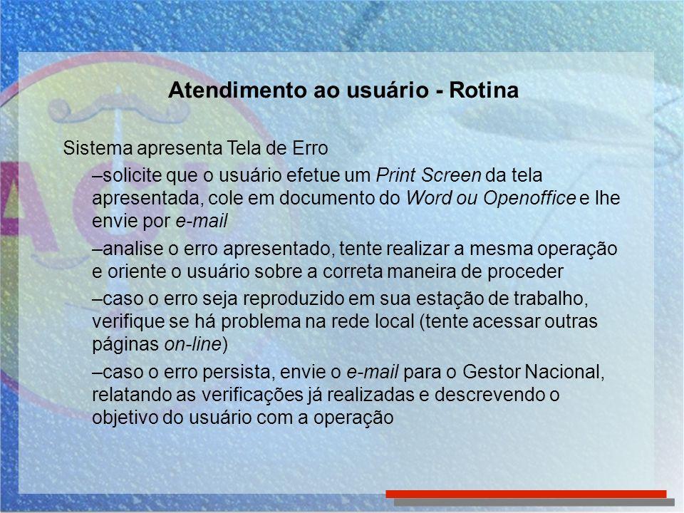 Atendimento ao usuário - Rotina Sistema apresenta Tela de Erro –solicite que o usuário efetue um Print Screen da tela apresentada, cole em documento d