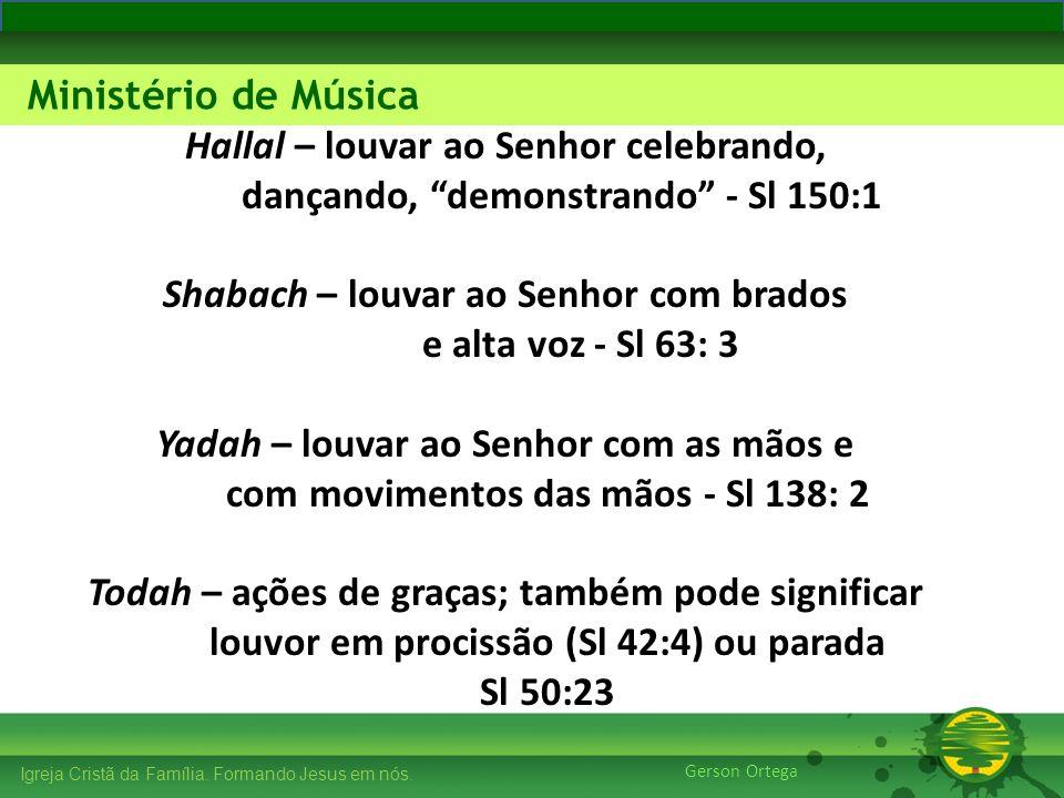 27/1/201410 Igreja Cristã da Família. Formando Jesus em nós. Edificando os Pilares Ministério de Música Gerson Ortega Hallal – louvar ao Senhor celebr