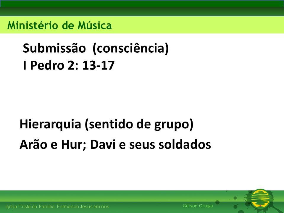 27/1/201413 Igreja Cristã da Família. Formando Jesus em nós. Edificando os Pilares Ministério de Música Gerson Ortega Igreja Cristã da Família. Forman