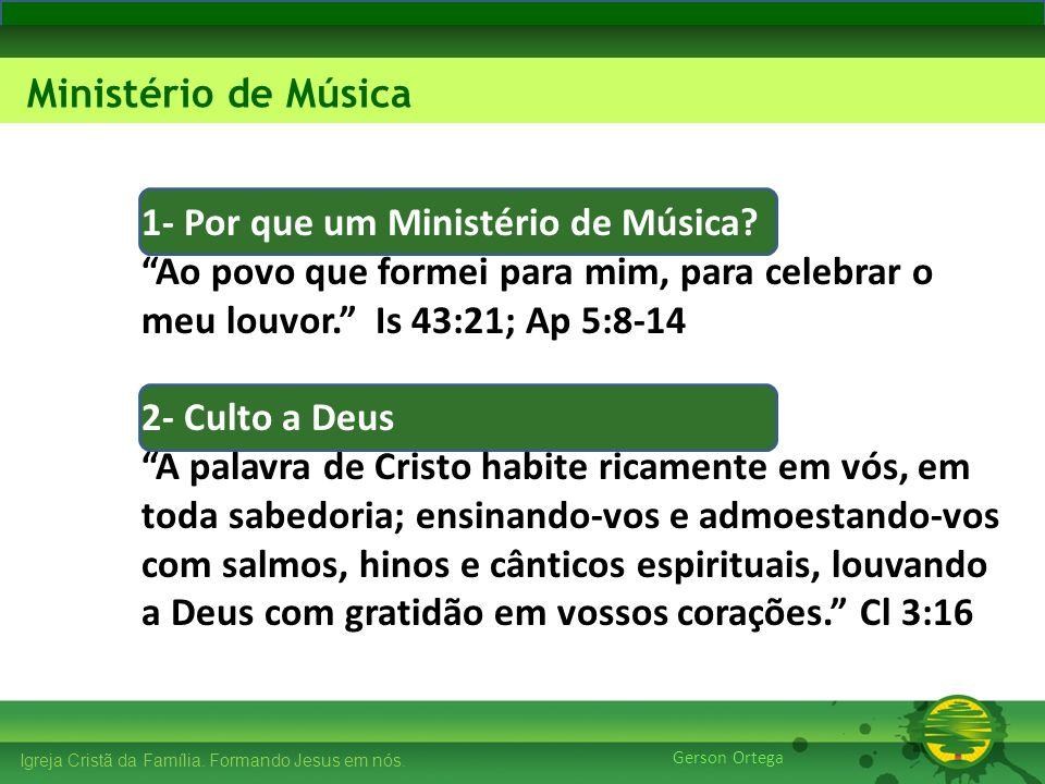 27/1/201417 Igreja Cristã da Família. Formando Jesus em nós. Edificando os Pilares Ministério de Música Gerson Ortega 1- Por que um Ministério de Músi