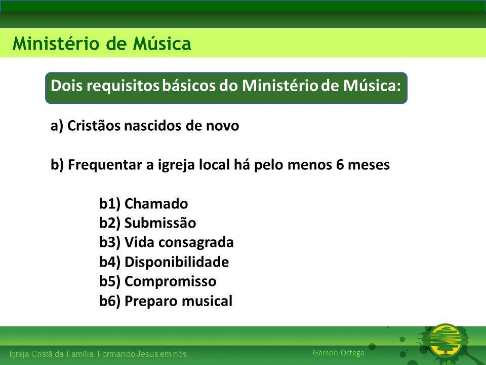 27/1/201418 Igreja Cristã da Família. Formando Jesus em nós. Edificando os Pilares Ministério de Música Gerson Ortega Igreja Cristã da Família. Forman